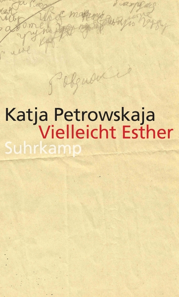 Katja Petrowskaja: Vielleicht Esther. 2014