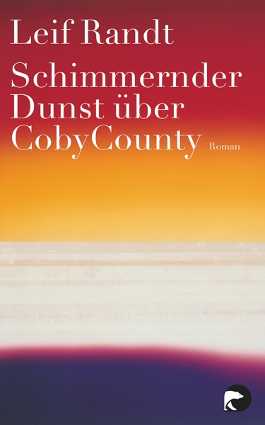 Leif Randt: Schimmernder Dunst über CobyCounty. 2011