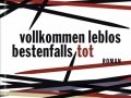 Antonia Baum: Vollkommen leblos, bestenfalls tot. 2011