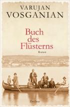 Varujan Vosganian: Buch des Flüsterns. Übersetzt aus dem Rumänischen von Ernest Wichner. Zsolnay Verlag. 512 Seiten, 26,- Euro