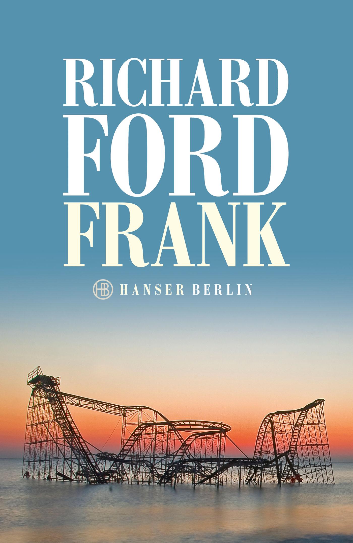 Richard Ford: Ford. Aus dem Englischen von Frank Heibert. Hanser Verlag 2015. 224 Seiten. 19,90 Euro.