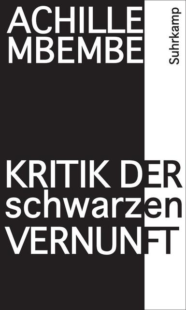 Achill Mbembe: Kritik der schwarzen Vernunft. Aus dem Französischen von Michael Bischoff. Suhrkamp Verlag 2014. 332 Seiten. 28,- Euro.
