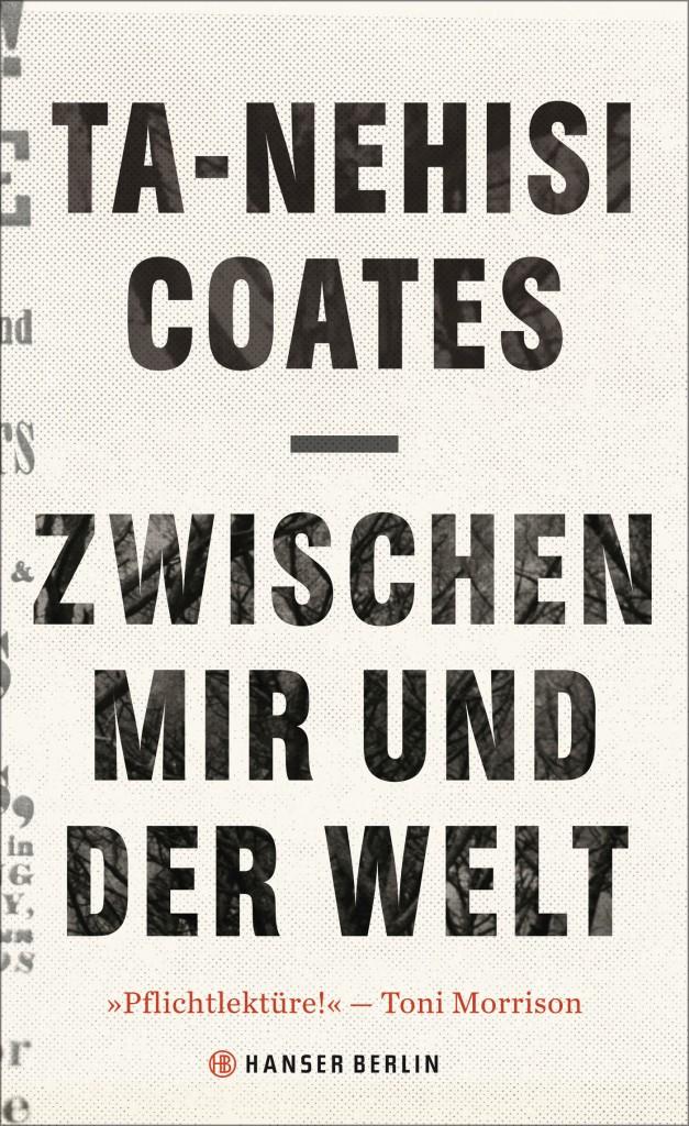 Ta-Nehisi Coates: Zwischen mir und der Welt. Aus dem Englischen von Miriam Mandelkos. Hanser Literaturverlage 2016. 234 Seiten. 19,90 Euro.