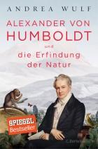 Alexander von Humboldt und die Erfindung der Natur von Andrea Wulf