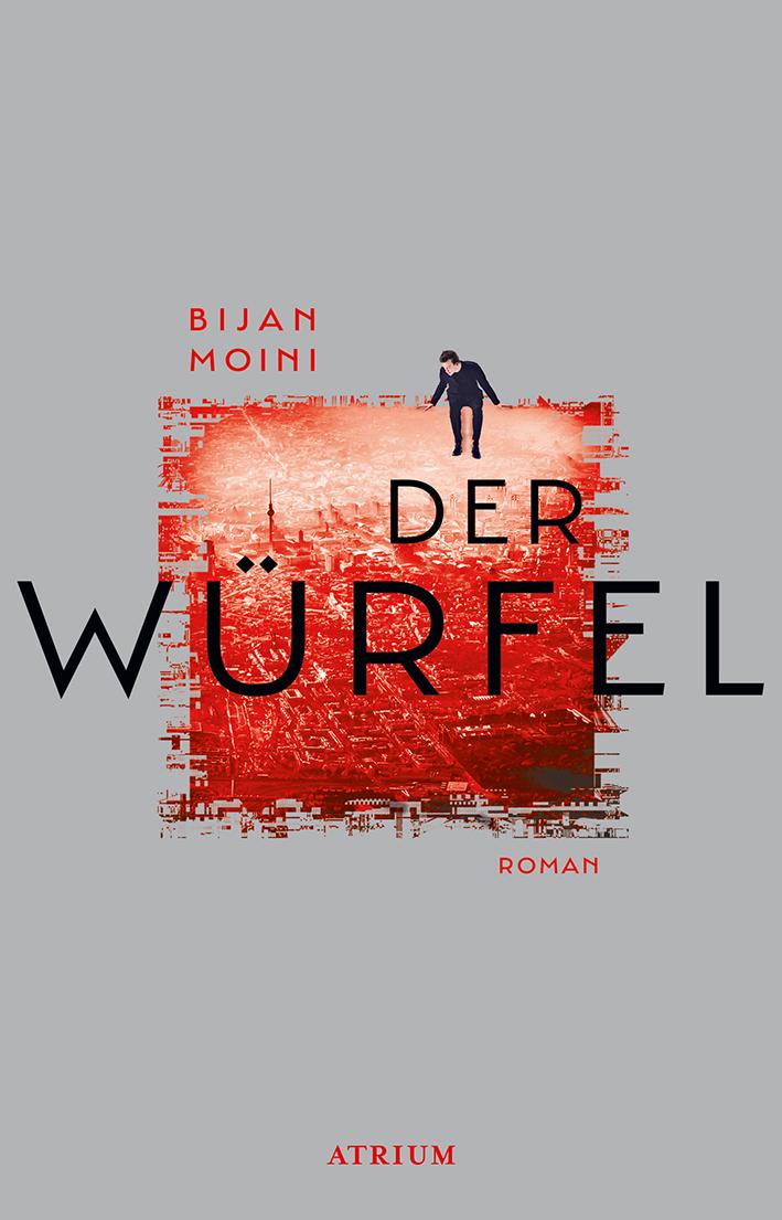 Bijan Moini: Der Würfel. Atrium Verlag 2019. 406 Seiten. 22,- Euro
